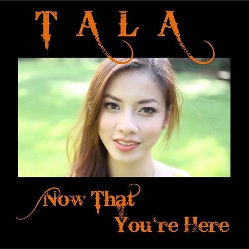 Now That You're Here - Single de Tala