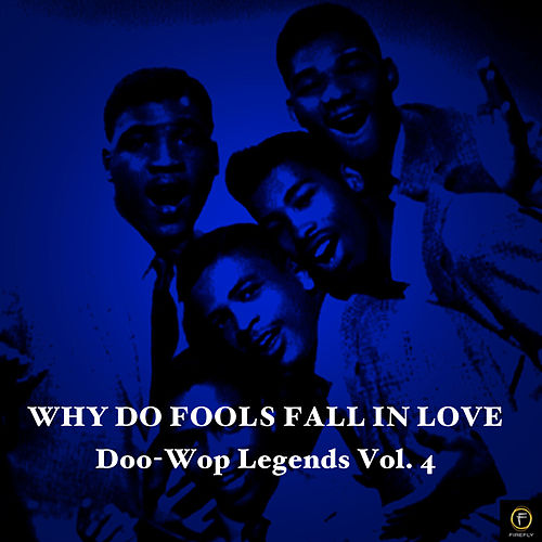 Why Do Fools Fall in Love, Doo-Wop Legends Vol. 4 by Various Artists