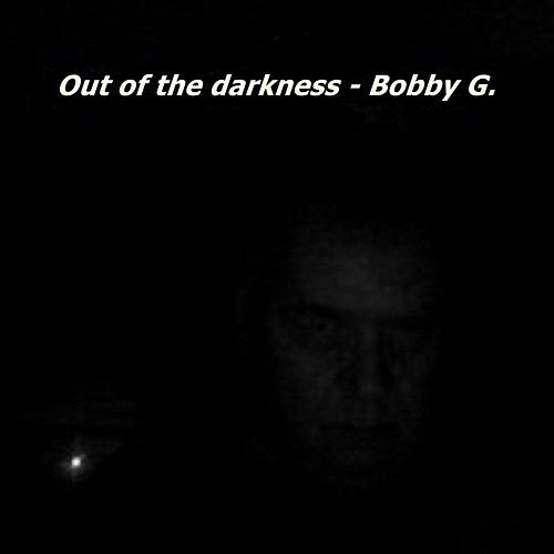 Out of the Darkness by Bobby G