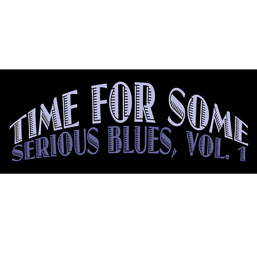 Time for Some Serious Blues, Vol. 1 de Various Artists