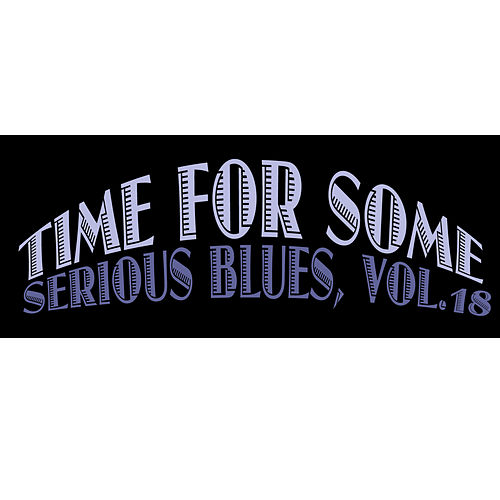 Time for Some Serious Blues, Vol. 18 de Various Artists