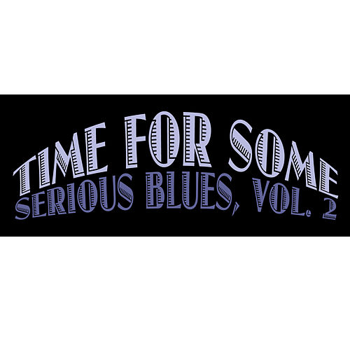 Time for Some Serious Blues, Vol. 2 de Various Artists