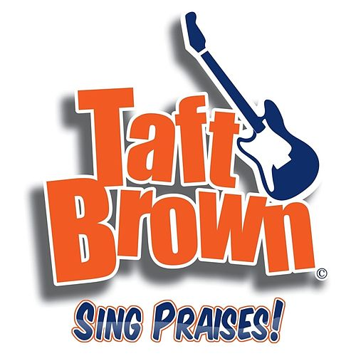 Sing Praises! by Taft Brown
