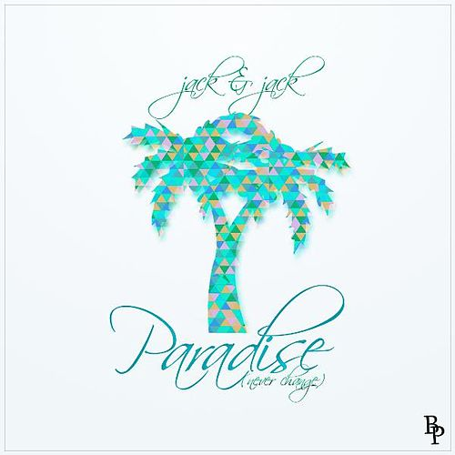 Paradise (Never Change) de Jack & Jack