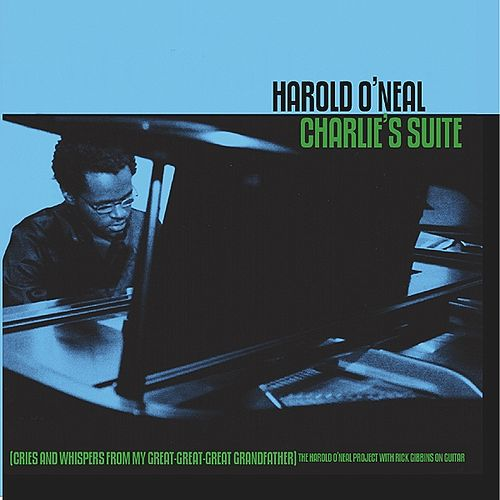 Charlie's Suite (Cries and Whispers From My Great-Great-Great Grandfather) The Harold O'Neal Project with Rick Gibbins on Guitar by Harold O'Neal