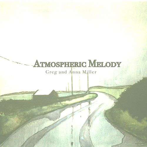 Atmospheric Melody by Greg and Anna Miller