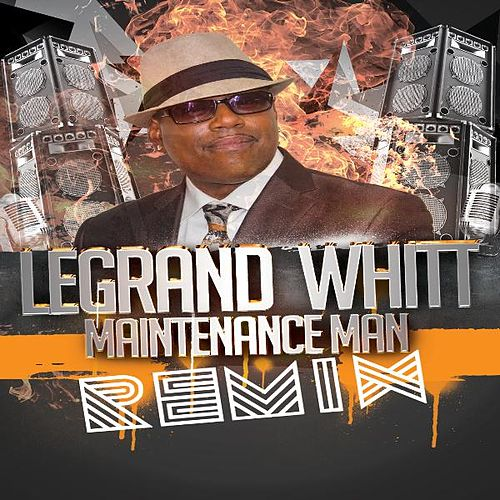Maintenance Man (Remix) by LeGrand Whitt