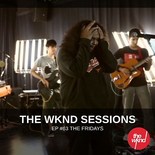 The Wknd Sessions Ep. 63: The Fridays von The Fridays