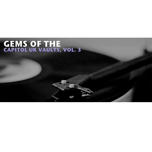 Gems of the Capitol U.K. Vaults, Vol. 3 von Various Artists