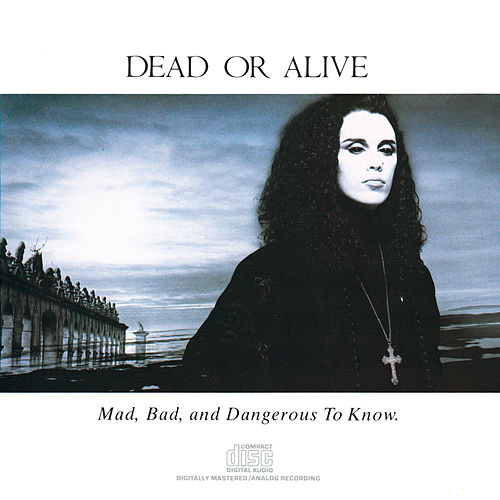 Mad, Bad and Dangerous To Know de Dead Or Alive
