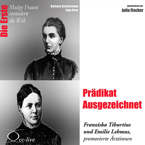 Die Erste - Prädikat Ausgezeichnet (Franziska Tiburtius und Emilie Lehmus, promovierte Ärztinnen) von Julia Fischer