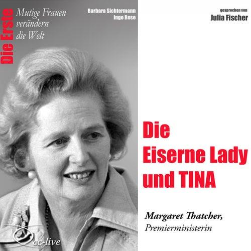 Die Erste - Die Eiserne Lady und TINA (Margaret Thatcher, Premierministerin) by Julia Fischer
