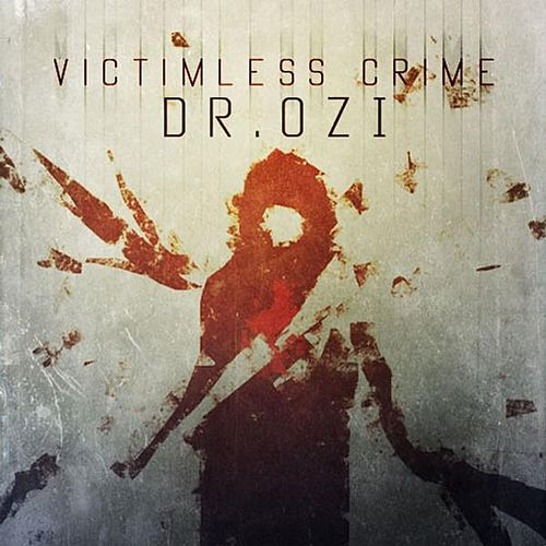 Victimless Crime by Dr. Ozi