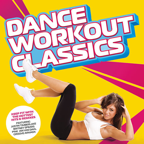 Dance Workout Classics; Keep Fit With The Hottest Hits & Remixes von Various Artists