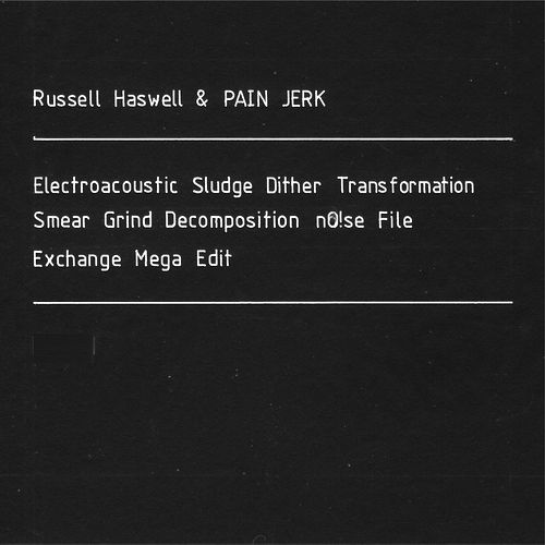 Electroacoustic Sludge Dither Transformation Smear Grind Decomposition nO!se File Exchange Mega Edit von Russell Haswell
