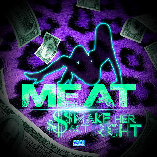 Make Her Act Right by Meat