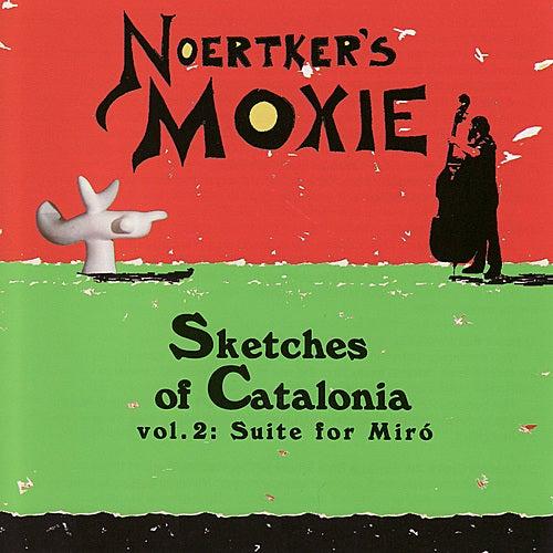 Sketches Of Catalonia, Vol.2: Suite For Miró de Noertker's Moxie