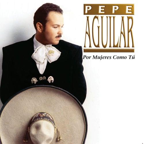 Por Mujeres Como Tu de Pepe Aguilar