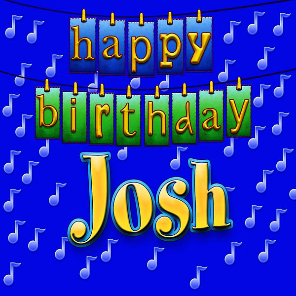 Happy Birthday Josh (Personalized) By Ingrid DuMosch