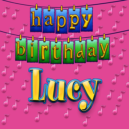 Happy Birthday Lucy By Ingrid Dumosch Napster