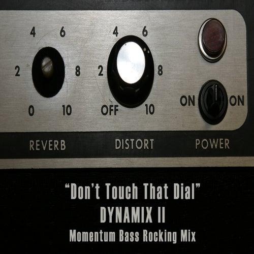 Don't Touch That Dial von Dynamix II