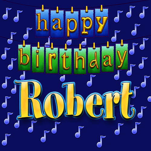 Happy Birthday Robert (Personalized) By Ingrid DuMosch