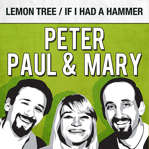Lemon Tree / If I Had a Hammer de Peter, Paul and Mary