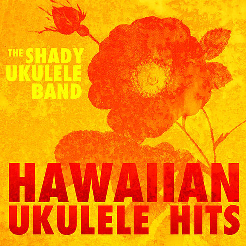 Hawaiian Ukulele Hits by The Shady Ukulele Band