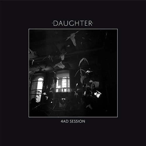 4AD Session von Daughter