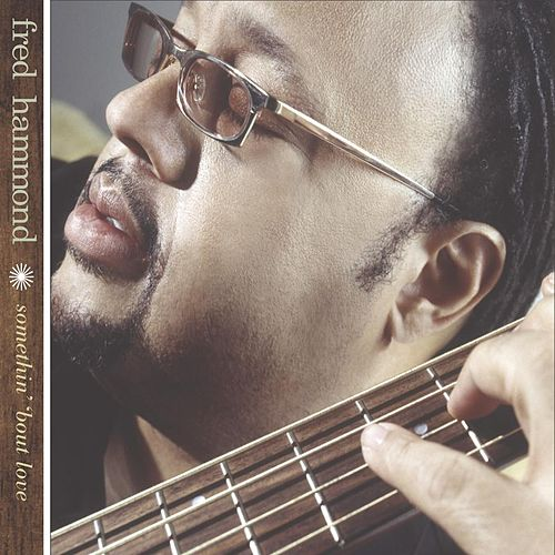 Somethin' 'Bout Love by Fred Hammond