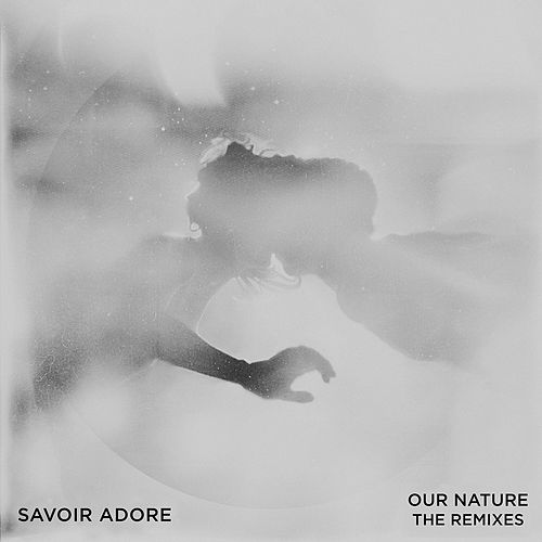 Our Nature: The Remixes by Savoir Adore