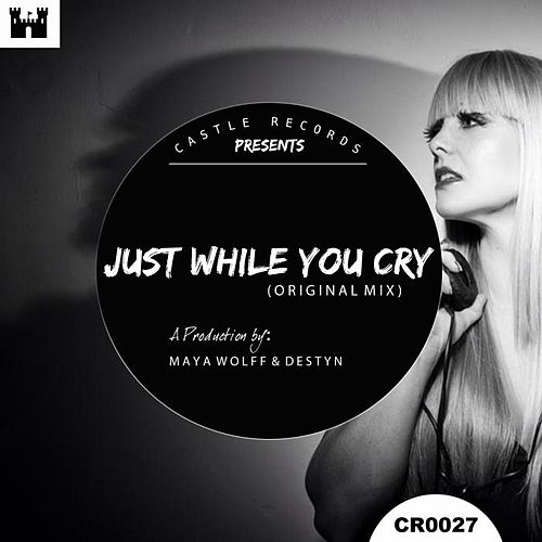 Just While You Cry by Maya Wolff