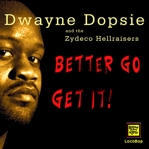 Better Go Get It by Dwayne Dopsie