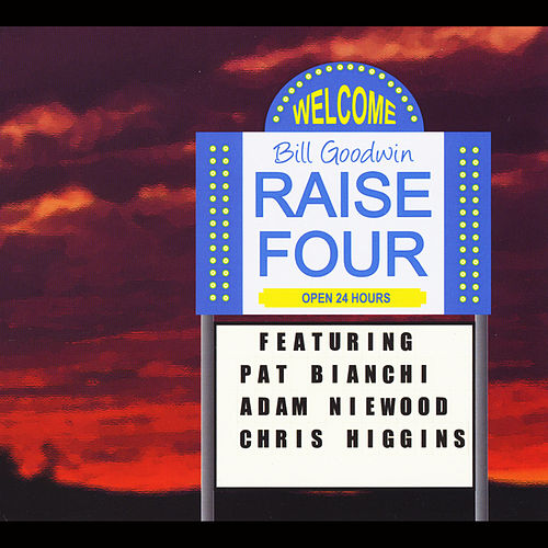Raise Four (feat. Adam Niewood, Pat Bianchi & Chris Higgins) by Bill Goodwin
