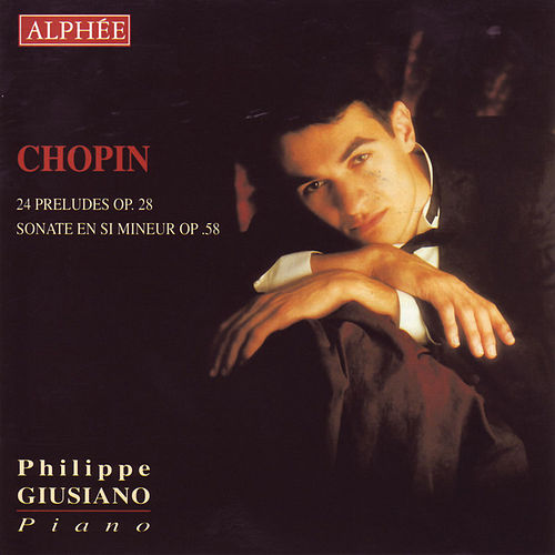 Chopin - Préludes op.28 & Sonate En Si Mineur op.58 by Philippe Giusiano