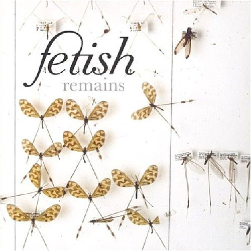 Remains by Fetish