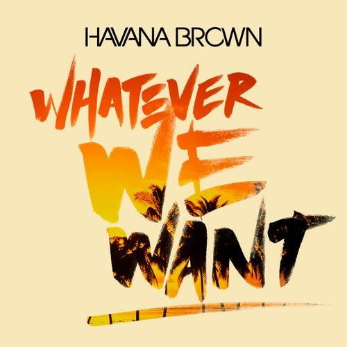 Whatever We Want von Havana Brown