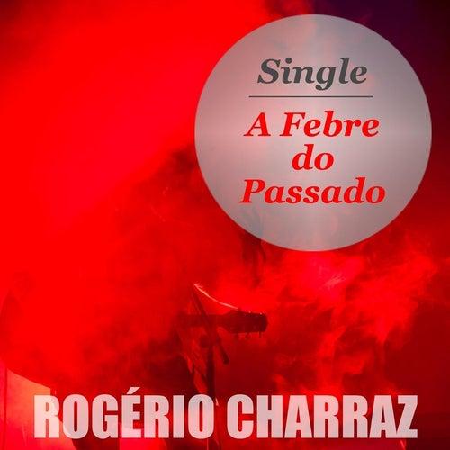 A Febre do Passado de Rogério Charraz