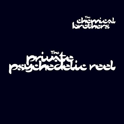 The Private Psychedelic Reel by The Chemical Brothers