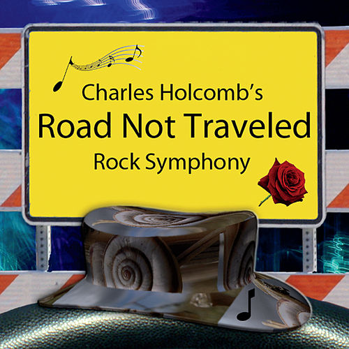 Charles Holcomb's Road Not Traveled (Rock Symphony) by Charles Holcomb