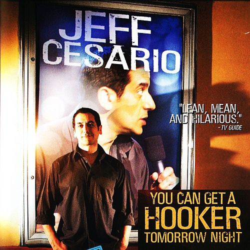 You Can Get A Hooker Tomorrow Night by Jeff Cesario