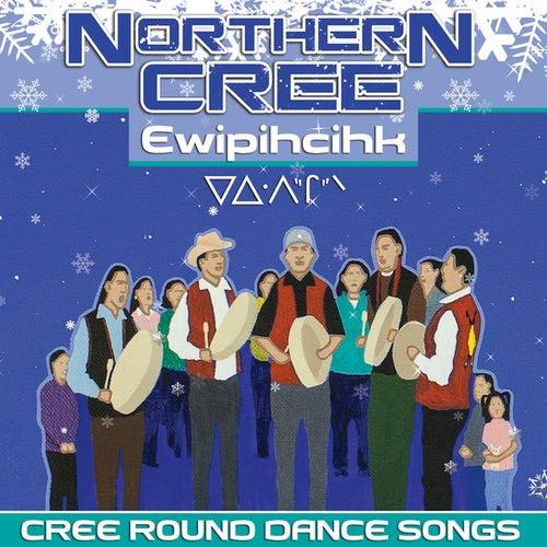 Ewipihcihk - Cree Round Dance Songs by Northern Cree