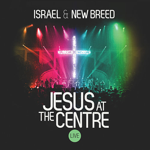 Jesus At The Centre (Live) de Israel & New Breed