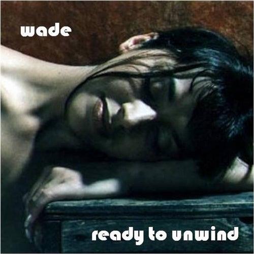 Ready to Unwind von Wade