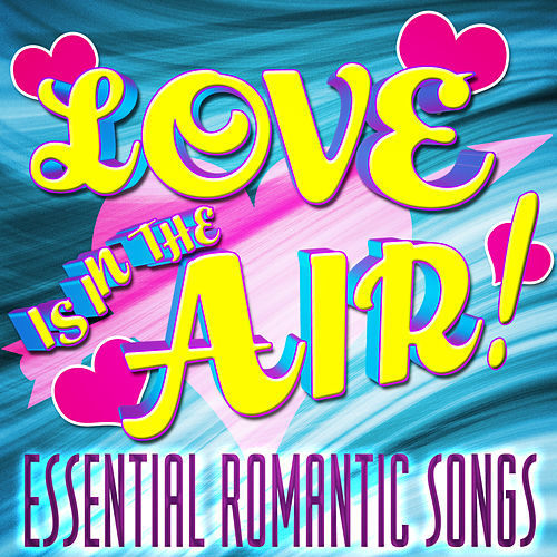 Love Is in the Air! Essential Romantic Music by Various Artists