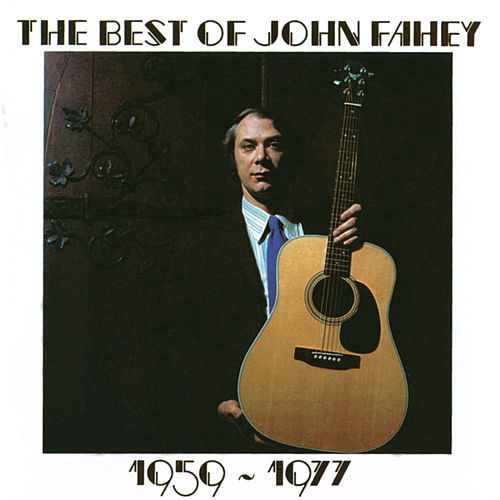 The Best Of John Fahey 1959-1977 by John Fahey