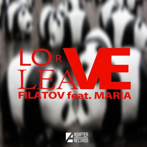 Love Or Leave (feat. Maria) von Filatov