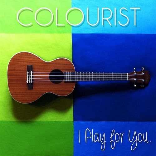 I Play for You von The Colourist