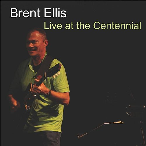 Live At the Centennial by Brent Ellis