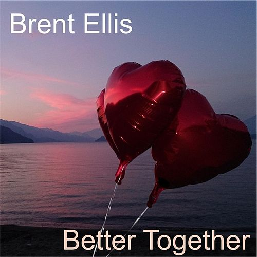 Better Together by Brent Ellis